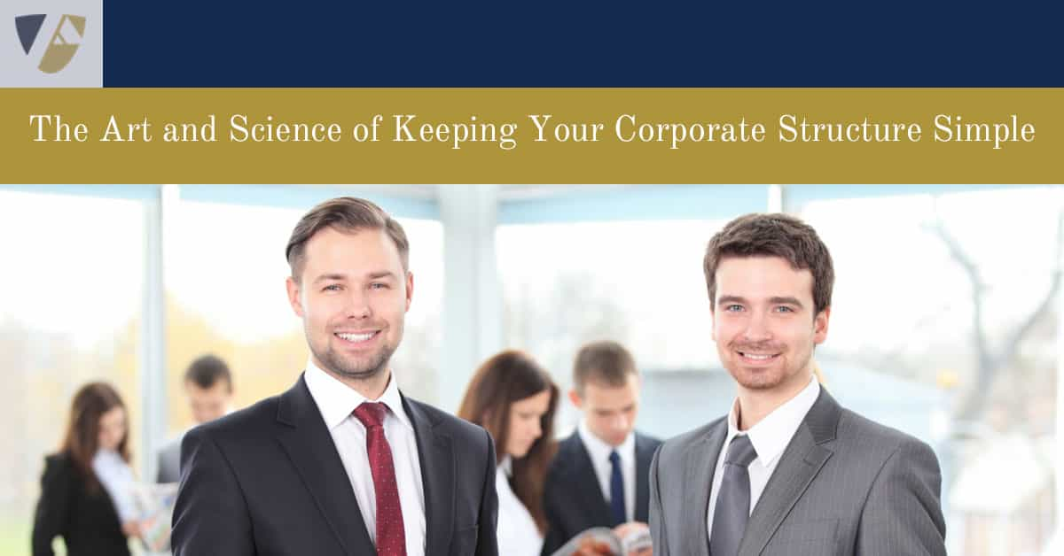 The-Art-and-Science-of-Keeping-Your-Corporate-Structure-Simple