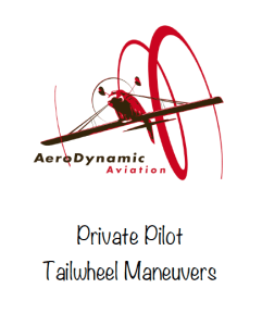 tailwheel syllabus, citabria, tailwheel endorsement, tailwheel maneuvers