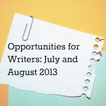 Opportunities for Writers: July and August 2013