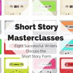 Short Story Masterclasses: Eight Successful Writers Discuss the Short Story Form