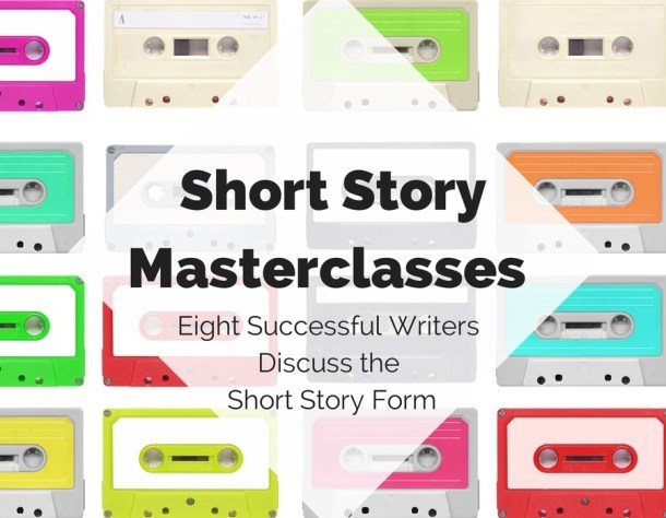 Short Story Masterclasses - Eight Successful Writers Discuss the Short Story Form