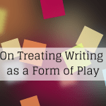 On Treating Writing as a Form of Play
