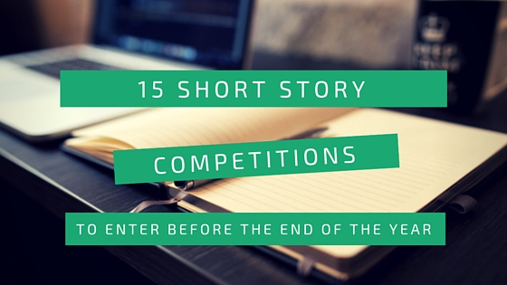 15 Short Story Competitions to Enter Before the Year of the Year