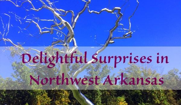 Delightful Surprises In Northwest Arkansas