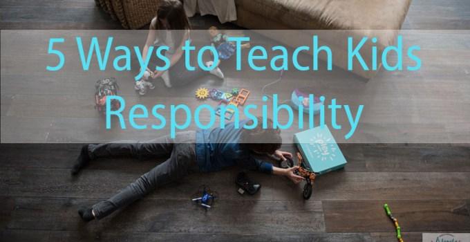 5 Ways to Teach Kids Responsibility