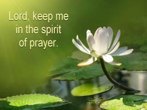 Making a Deal with the Lord About our Prayer Life and Setting Definite Times of Prayer [In the picture: Lord, keep me in the spirit of prayer]