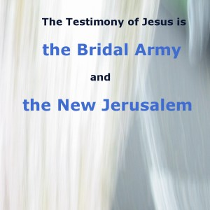 The Testimony of Jesus is the Bridal Army and the New Jerusalem