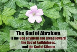 The God of Abraham is the God of Shield and Great Reward, the God of Faithfulness, and the God of Silence