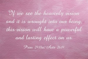 If we see the heavenly vision and it is wrought into our being 1