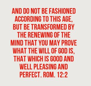 rom-12-2 And do not be fashioned according to this age, but be transformed 2