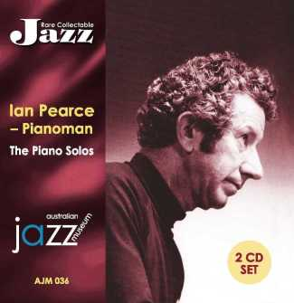 036 Ian Pearce – Pianoman – The Piano Solos – AJM 036 (Double CD) PEA 702