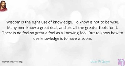 Charles H. Spurgeon Quote about: #Foolish, #Knowledge, #Use, #Wisdom, - All Christian Quotes