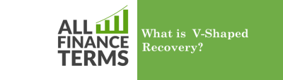 What is V-Shaped Recovery? - Definition by All Finance Terms