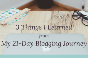 3 Things I Learned My 21-Day Blogging Journey