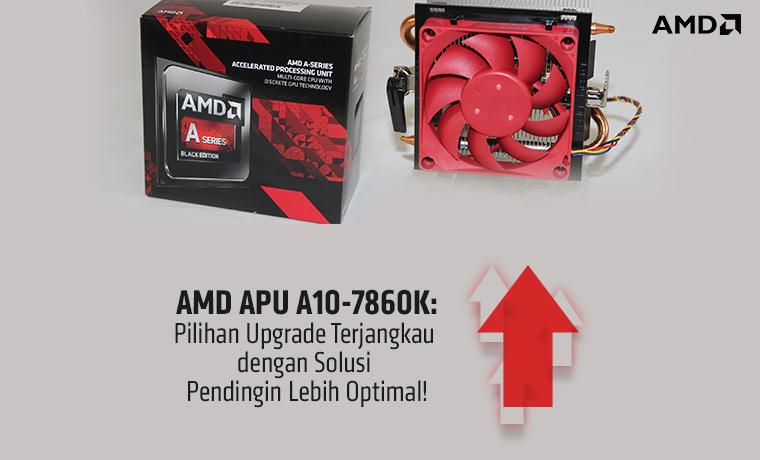 amd-apu-a10-7860k-pilihan-upgrade-terjangkau-dengan-solusi-pendingin-lebih-optimal