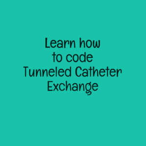 Do and Don't - CPT Code tunneled catheter exchange