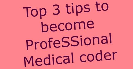 Top 3 tips to become professional medical coder