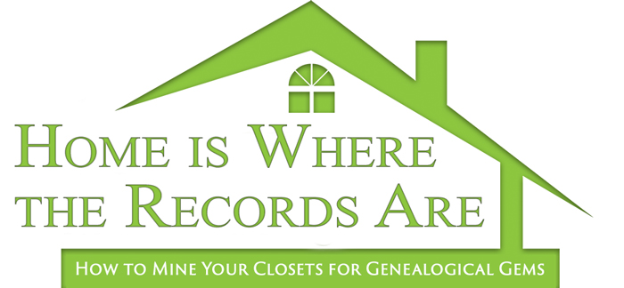 Home-is-Where-the-Records-Are--How-to-Mine-Your-Closets-for-Genealogical-Gems