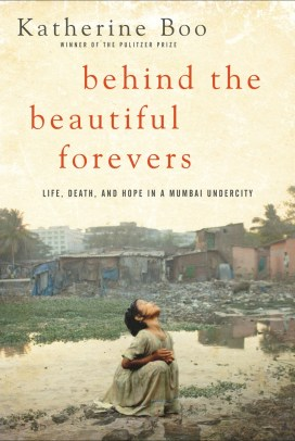 Katherine Boo, Behind the Beautiful Forevers: Life, Death, and Hope in a Mumbai Undercity
