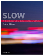 Slow: The Magic of Long Exposure Photography by Andrew S Gibson