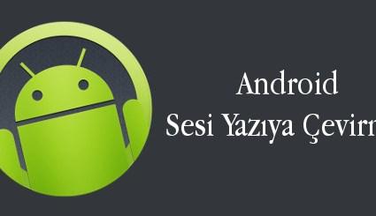 android-evreni-android-sesi-yaziya-cevirme