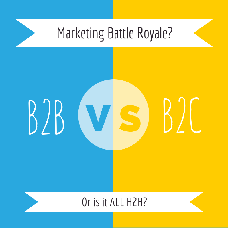 Is There A Difference In B2B & B2C Marketing Strategies? Or Is It All H2H?