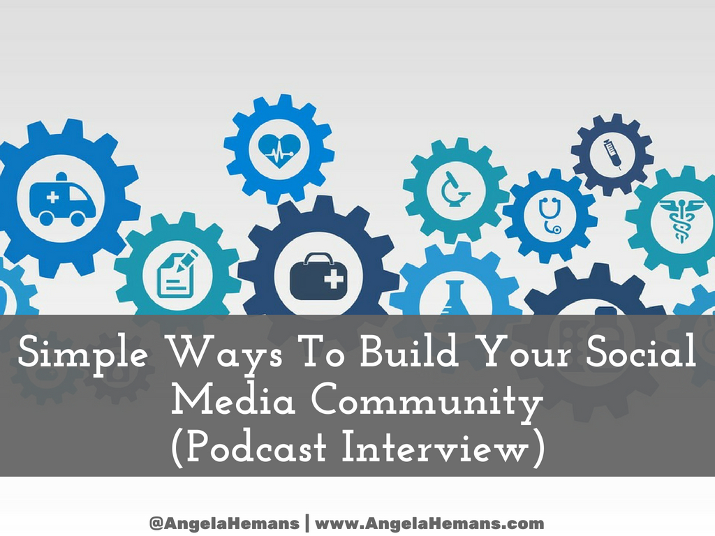 Simple Ways To Build Your Social Media Community (Podcast Interview)