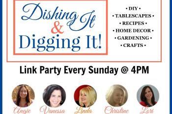 Dishing It & Digging It Link Party #105