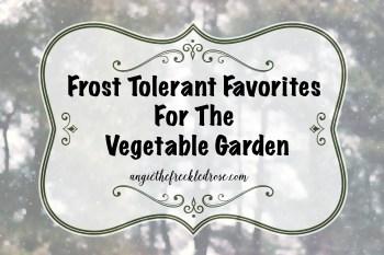 Frost Tolerant Favorites For The Vegetable Garden