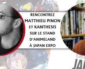 Matthieu Pinon et Kanthesis en dédicaces sur notre stand à Japan Expo