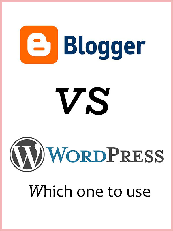 Blogger Vs WordPress - Which one to use