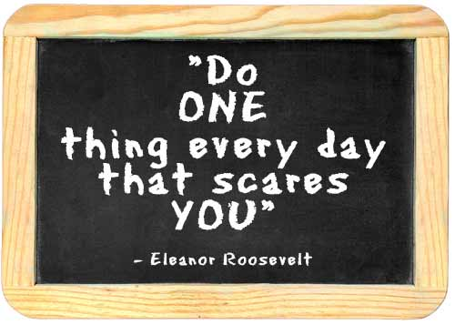 do one thing everday that scares you eleanor roosevelt quote