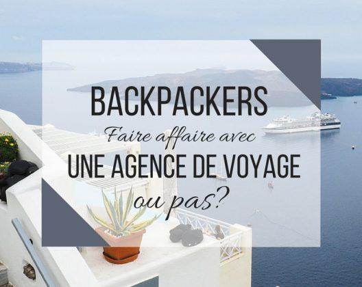 Voyager sac à dos: faut-il faire affaire avec une agence de voyage?