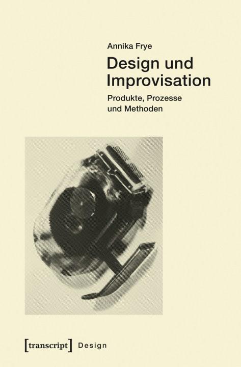 Annika Frye – Design und Improvisation - Dissertation -transcript
