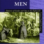 Proposing Men: Dialectics of Gender and Class in the Eighteenth-Century English Periodical (1998) By Shawn Lisa Maurer Stanford University Press