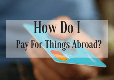 How Do I Pay For Things Abroad?