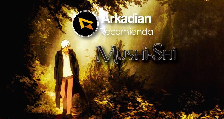 Arkadian Recomienda | Mushishi
