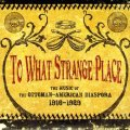 To What Strange Place: The Music of the Ottoman-American Diaspora, 1916-1929 features polished tracks from Armenian, Greek, and Turkish records, etched mostly in New York.