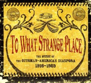ToWhatStrangePlace 300x273 What Was Left Behind: Music of the Ottoman Empire