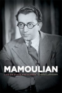 cover Mamoulian 200x300 New Biography Remembers the Life of Rouben Mamoulian