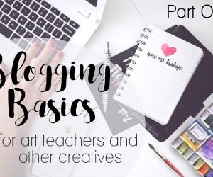 Blogging Basics:  Tips for Art Teachers