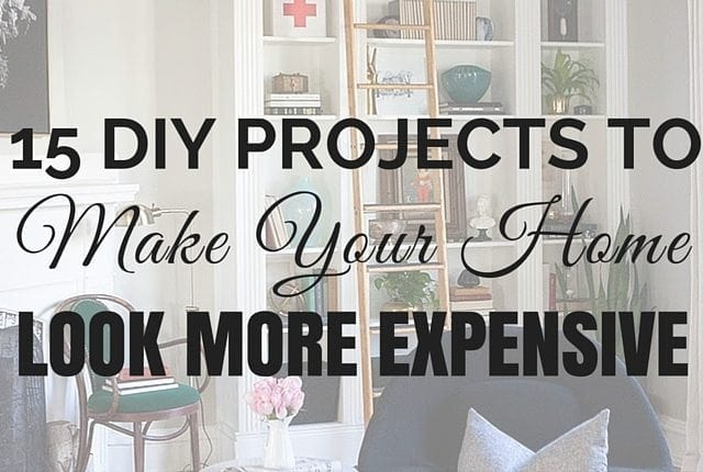 15 DIY Projects to make your home look more expensive
