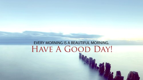 Inspiring Her Have A Day Quotes Ny Every Morning Is A Morning Have A Good Day Have A Day Quotes
