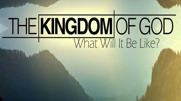 The Kingdom of God – What Will it be Like?