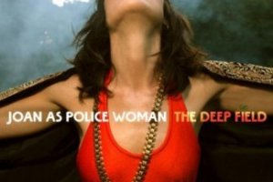 CD Review: Joan As Police Woman — The Deep Field; Playing The EARL, May 2