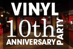 Win Tickets to Vinyl's 10 Year Anniversary Party, Saturday February 23rd