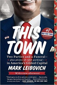 Book Review | This Town: Two Parties and a Funeral — plus plenty of valet parking! — in America's Gilded Capital by Mark Leibovich