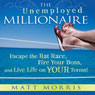 The Unemployed Millionaire: Escape the Rat Race, Fire Your Boss, and Live Life on YOUR Terms!
