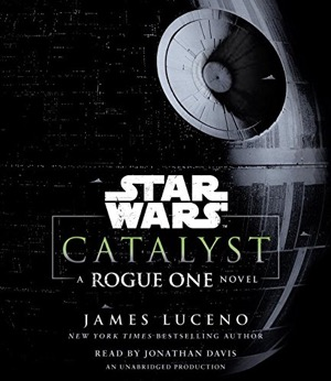 Catalyst A Star Wars Rogue One Novel by James Luceno