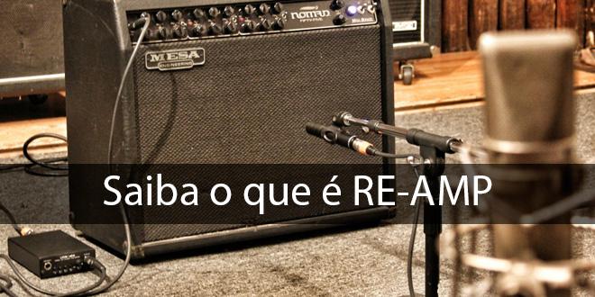 Saiba o que é Re-Amp